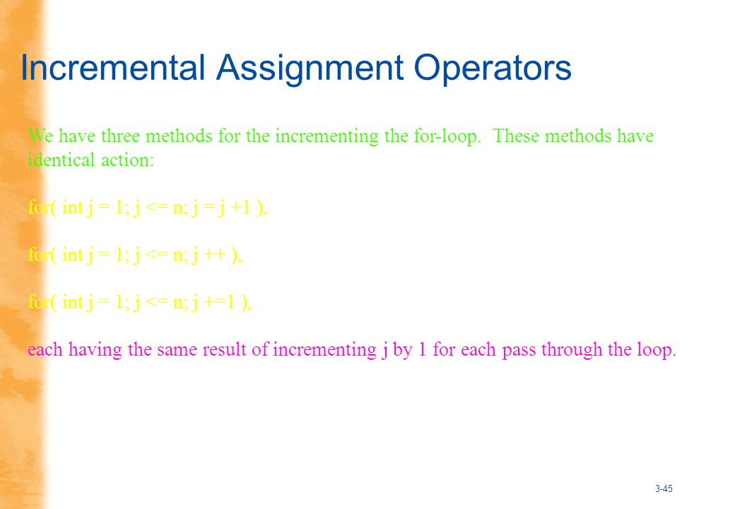 3-45 Incremental Assignment Operators We have three methods for the incrementing the for-loop.