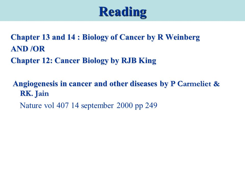 Reading Chapter 13 and 14 : Biology of Cancer by R Weinberg AND /OR Chapter 12: Cancer Biology by RJB King Angiogenesis in cancer and other diseases b