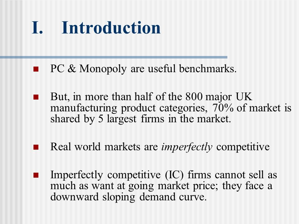 I.Introduction PC & Monopoly are useful benchmarks. But, in more than half of the 800 major UK manufacturing product categories, 70% of market is shar