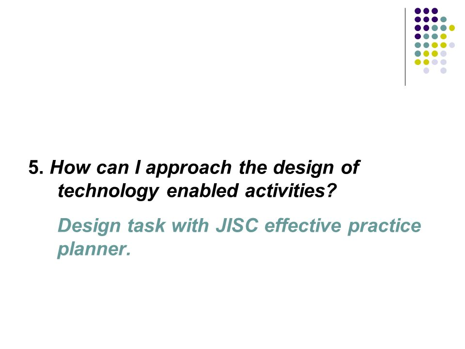 5. How can I approach the design of technology enabled activities.