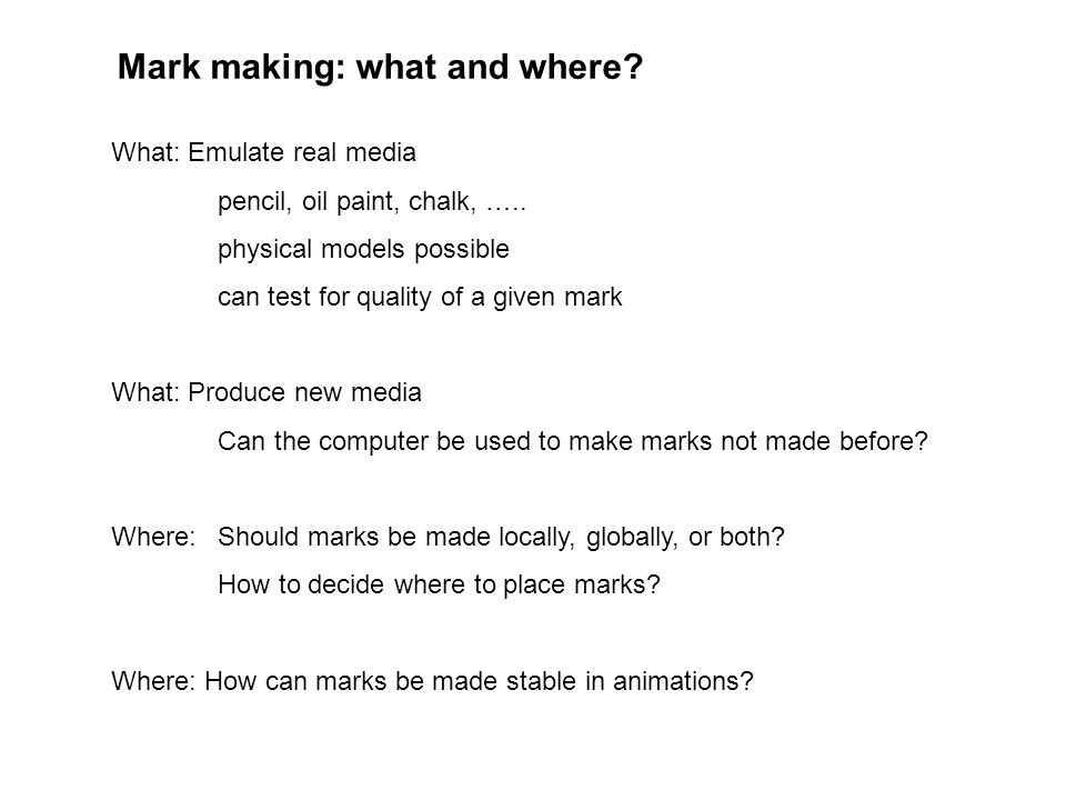Mark making: what and where. What: Emulate real media pencil, oil paint, chalk, …..