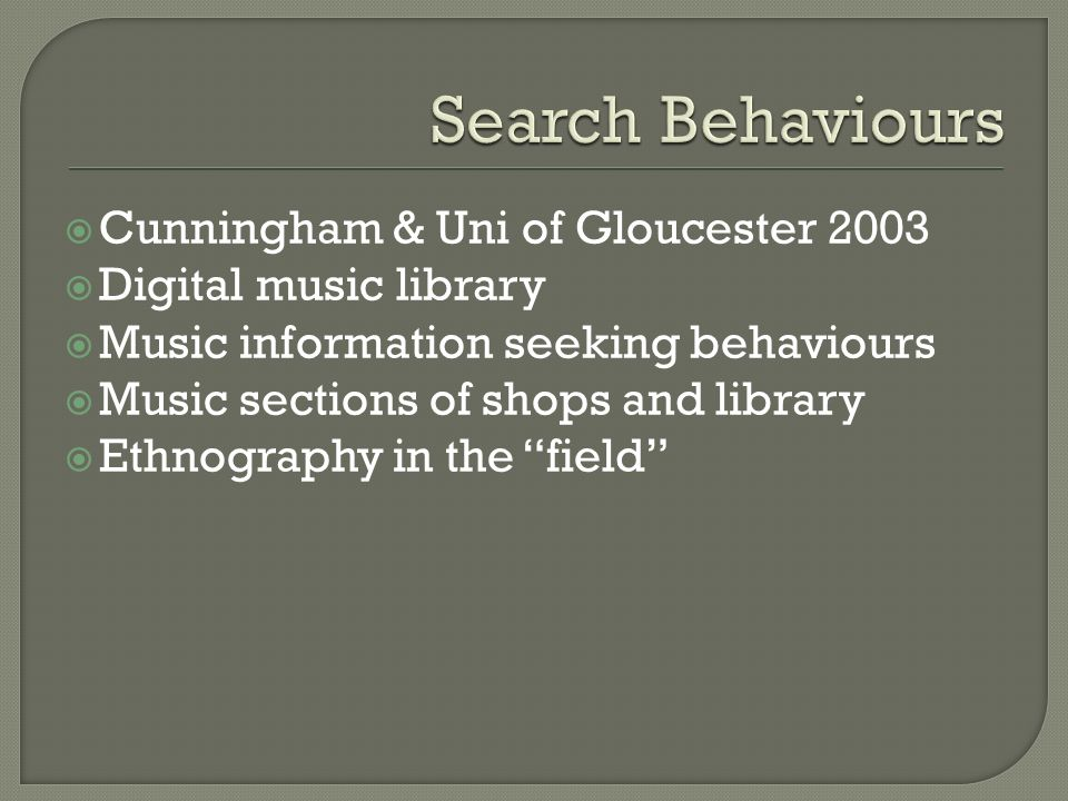 Cunningham & Uni of Gloucester 2003 Digital music library Music information seeking behaviours Music sections of shops and library Ethnography in the field