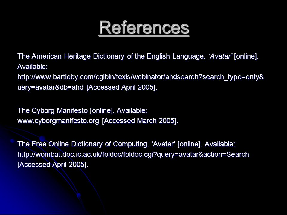 References The American Heritage Dictionary of the English Language. Avatar [online]. Available:http://www.bartleby.com/cgibin/texis/webinator/ahdsear
