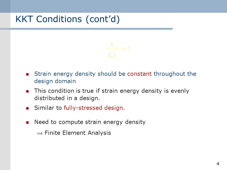 4 Strain energy density should be constant throughout the design domain This condition is true if strain energy density is evenly distributed in a design.