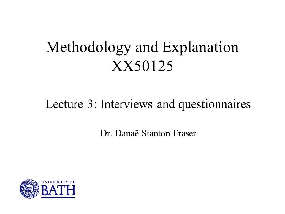 Methodology and Explanation XX50125 Lecture 3: Interviews and questionnaires Dr.