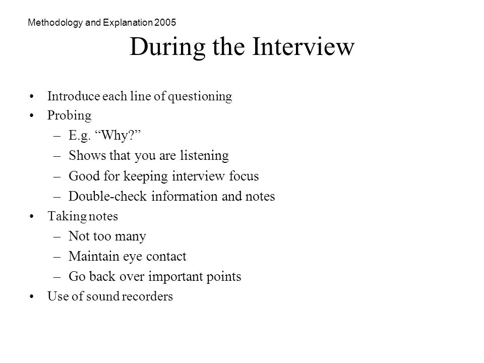 Methodology and Explanation 2005 During the Interview Introduce each line of questioning Probing –E.g.