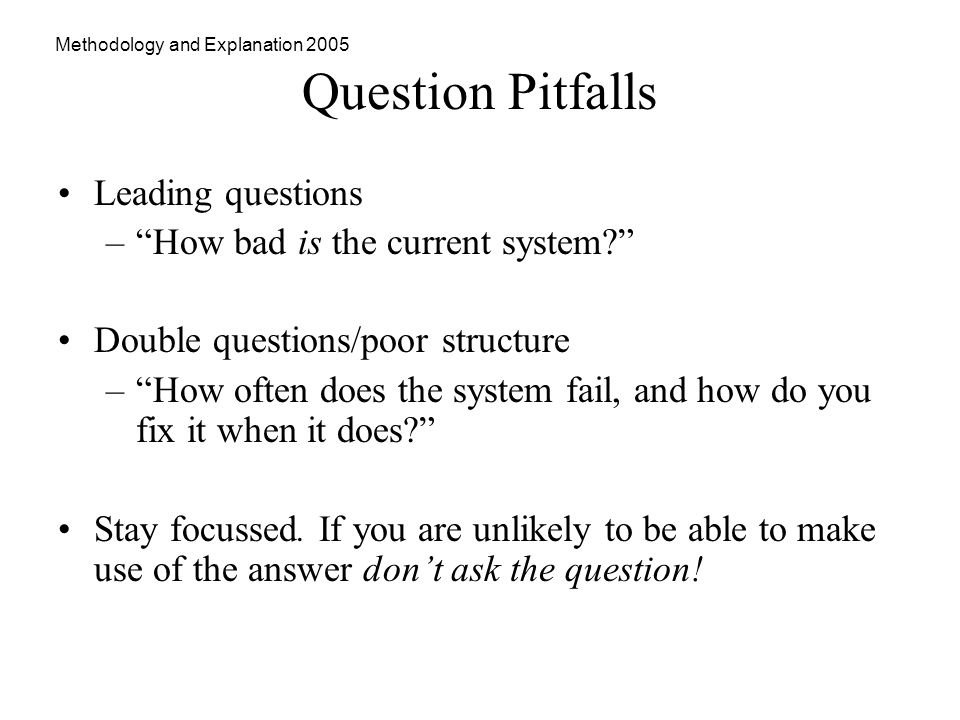 Methodology and Explanation 2005 Question Pitfalls Leading questions –How bad is the current system.