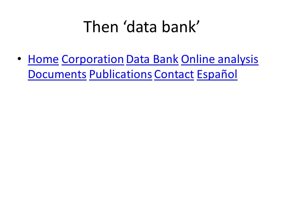 Then data bank Home Corporation Data Bank Online analysis Documents Publications Contact Español HomeCorporationData BankOnline analysis DocumentsPublicationsContactEspañol
