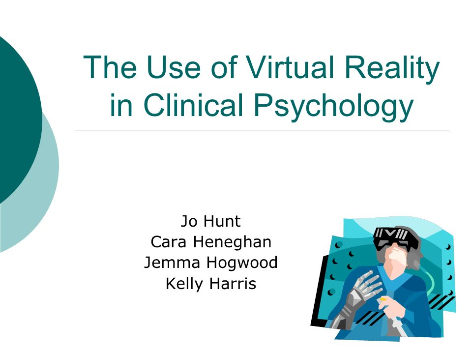 Virtual reality used in… Phobias PTSD Male sexual dysfunction Schizophrenia Addictions Autistic Spectrum Disorder Eating disorders Obesity