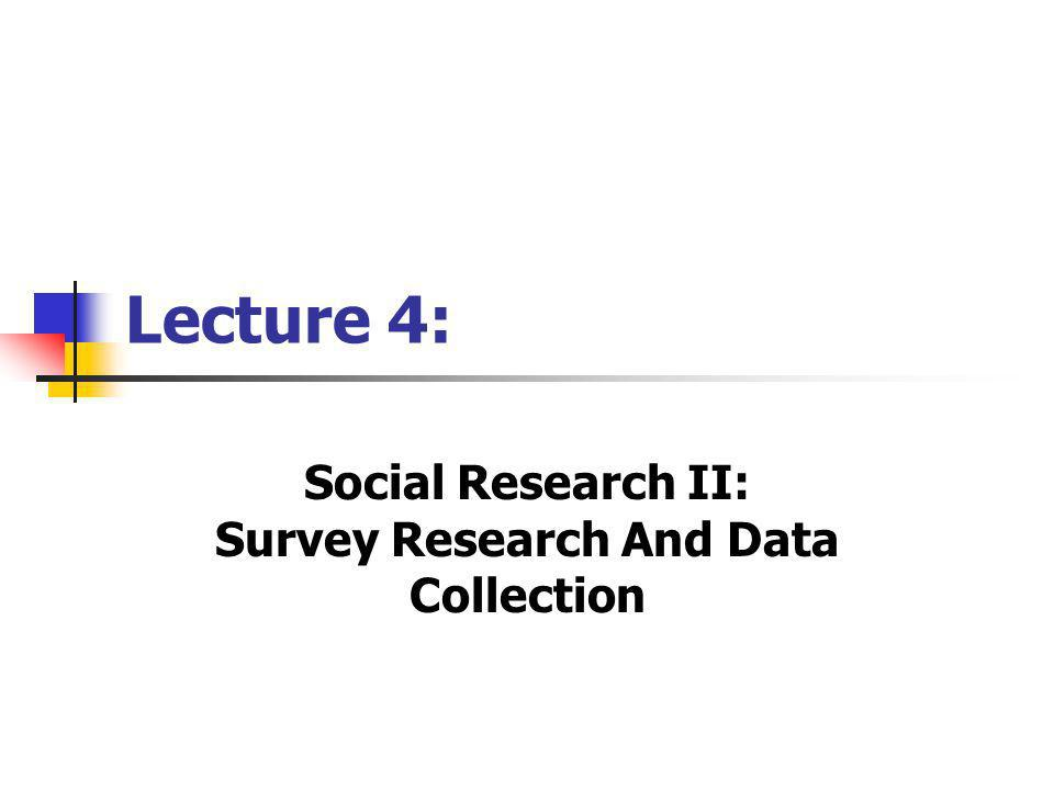 Lecture 4: Social Research II: Survey Research And Data Collection