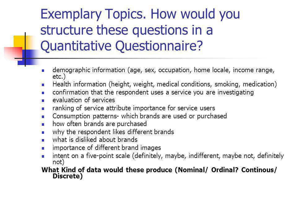 Exemplary Topics. How would you structure these questions in a Quantitative Questionnaire.