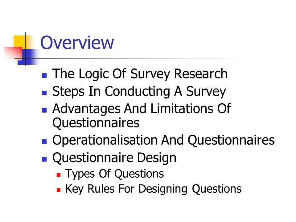 Overview The Logic Of Survey Research Steps In Conducting A Survey Advantages And Limitations Of Questionnaires Operationalisation And Questionnaires Questionnaire Design Types Of Questions Key Rules For Designing Questions