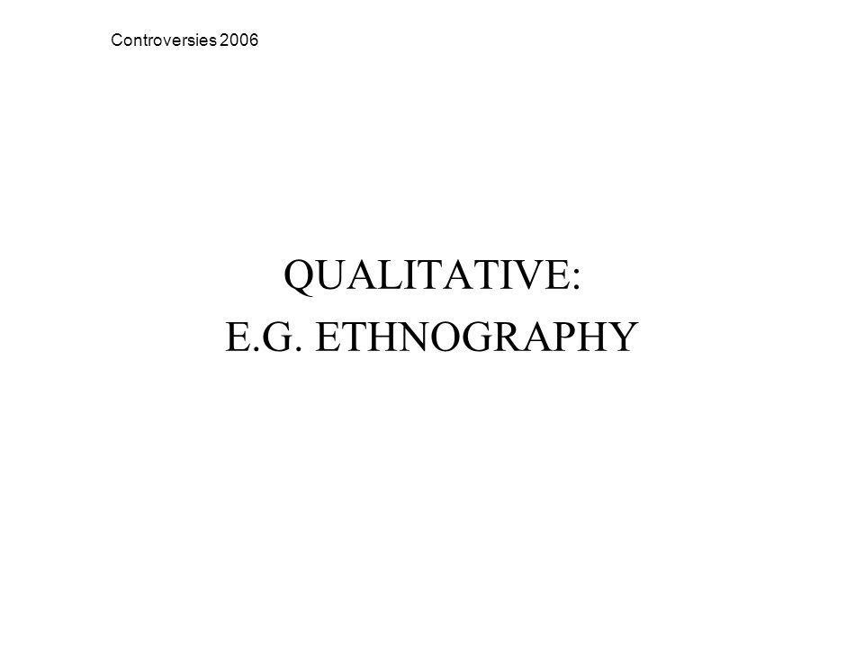 Controversies 2006 QUALITATIVE: E.G. ETHNOGRAPHY