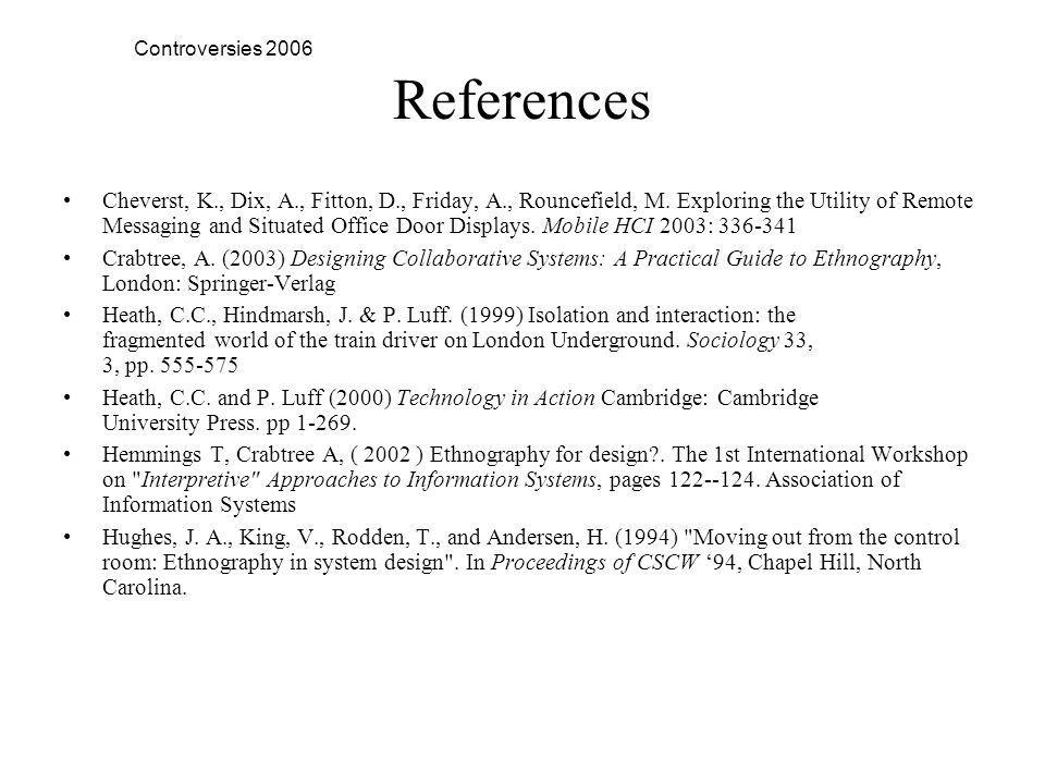 Controversies 2006 References Cheverst, K., Dix, A., Fitton, D., Friday, A., Rouncefield, M.