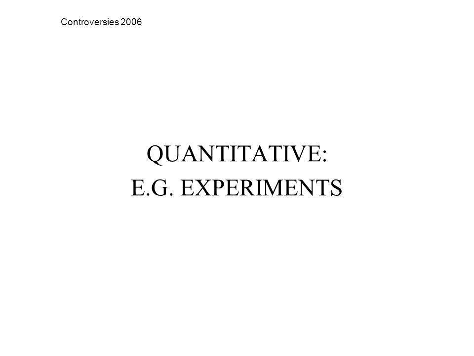 Controversies 2006 QUANTITATIVE: E.G. EXPERIMENTS