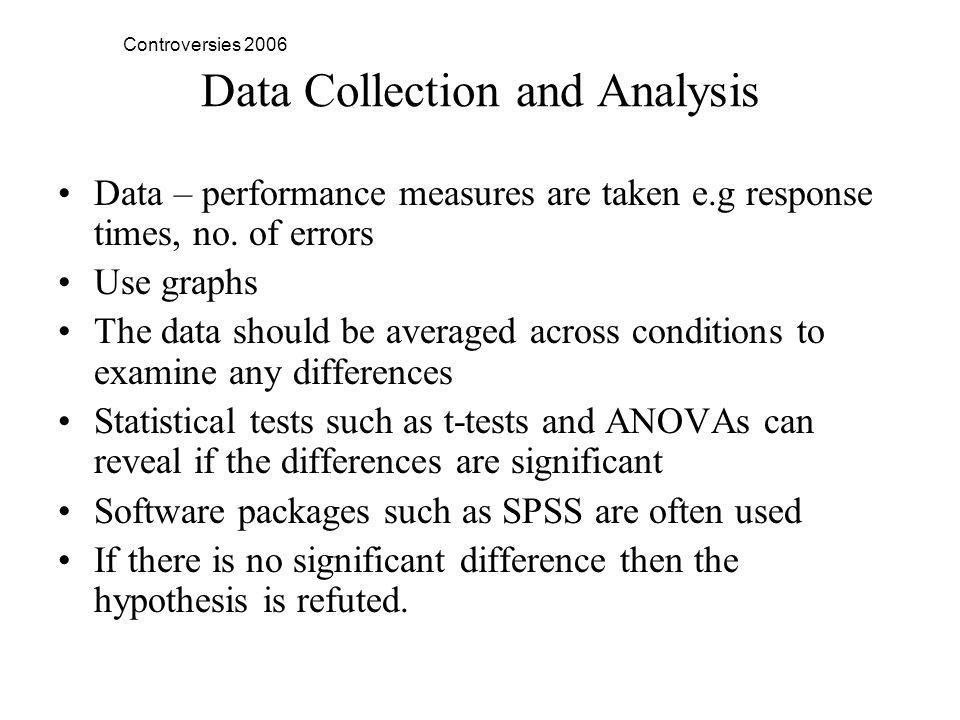 Controversies 2006 Data Collection and Analysis Data – performance measures are taken e.g response times, no.
