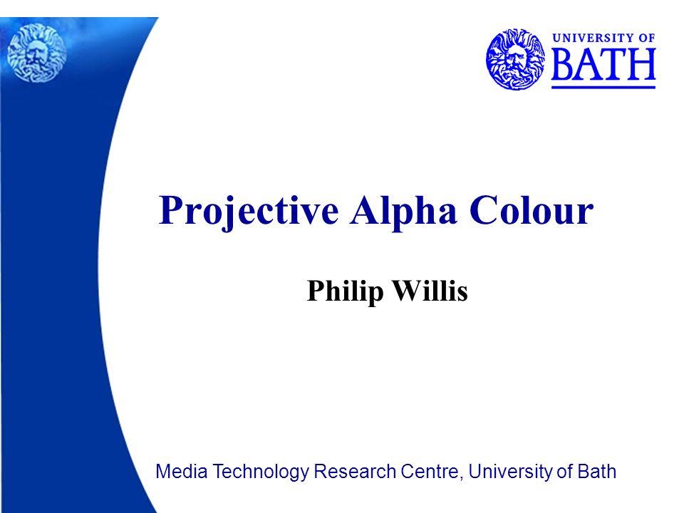Philip Willis Projective Alpha Colour Media Technology Research Centre, University of Bath