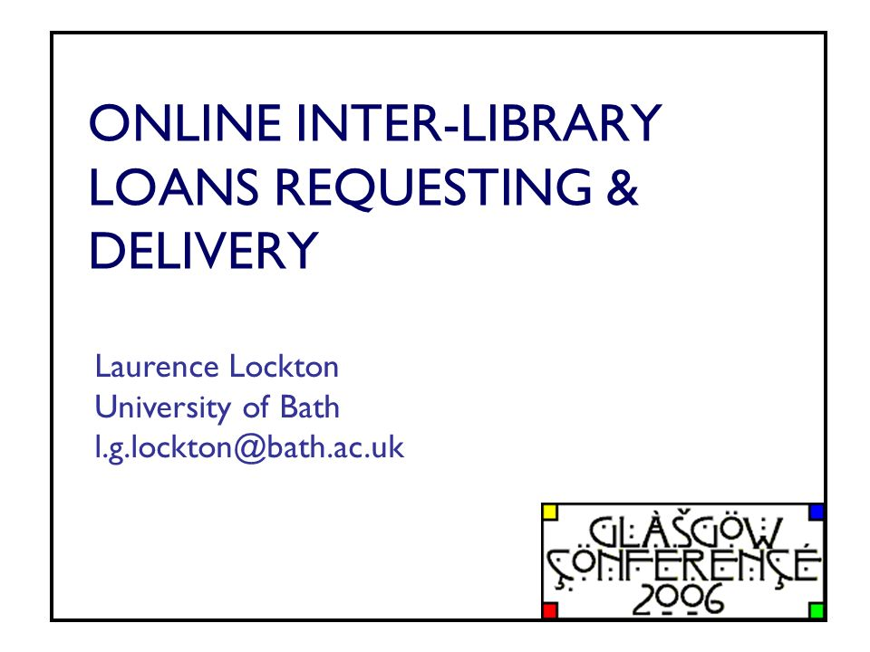 ONLINE INTER-LIBRARY LOANS REQUESTING & DELIVERY Laurence Lockton University of Bath