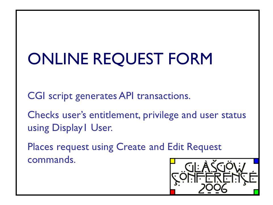 ONLINE REQUEST FORM CGI script generates API transactions.