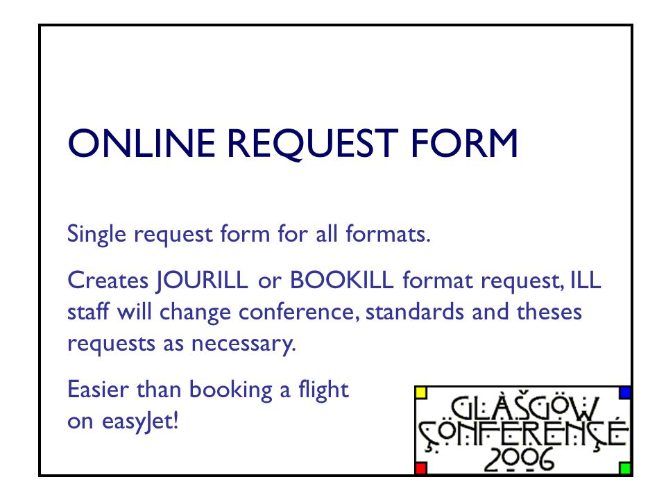 ONLINE REQUEST FORM Single request form for all formats.