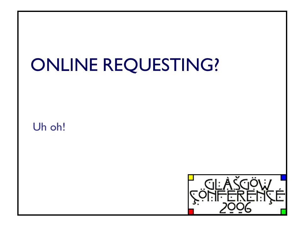 ONLINE REQUESTING Uh oh!