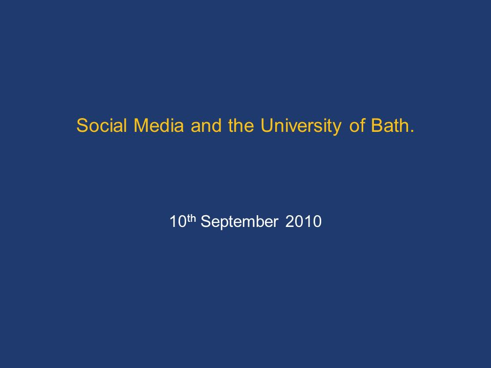Social Media and the University of Bath. 10 th September 2010