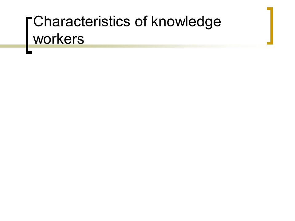 Characteristics of knowledge workers