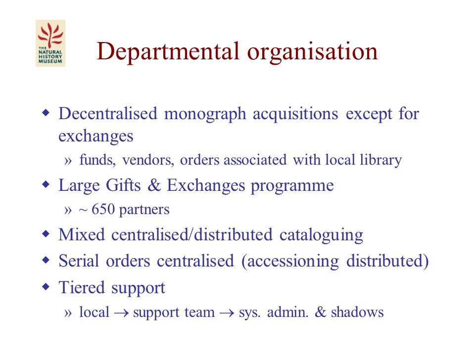 Departmental organisation Decentralised monograph acquisitions except for exchanges »funds, vendors, orders associated with local library Large Gifts