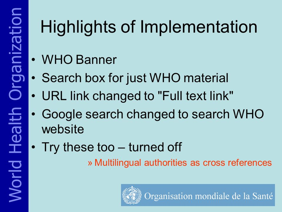 Highlights of Implementation WHO Banner Search box for just WHO material URL link changed to Full text link Google search changed to search WHO website Try these too – turned off »Multilingual authorities as cross references World Health Organization