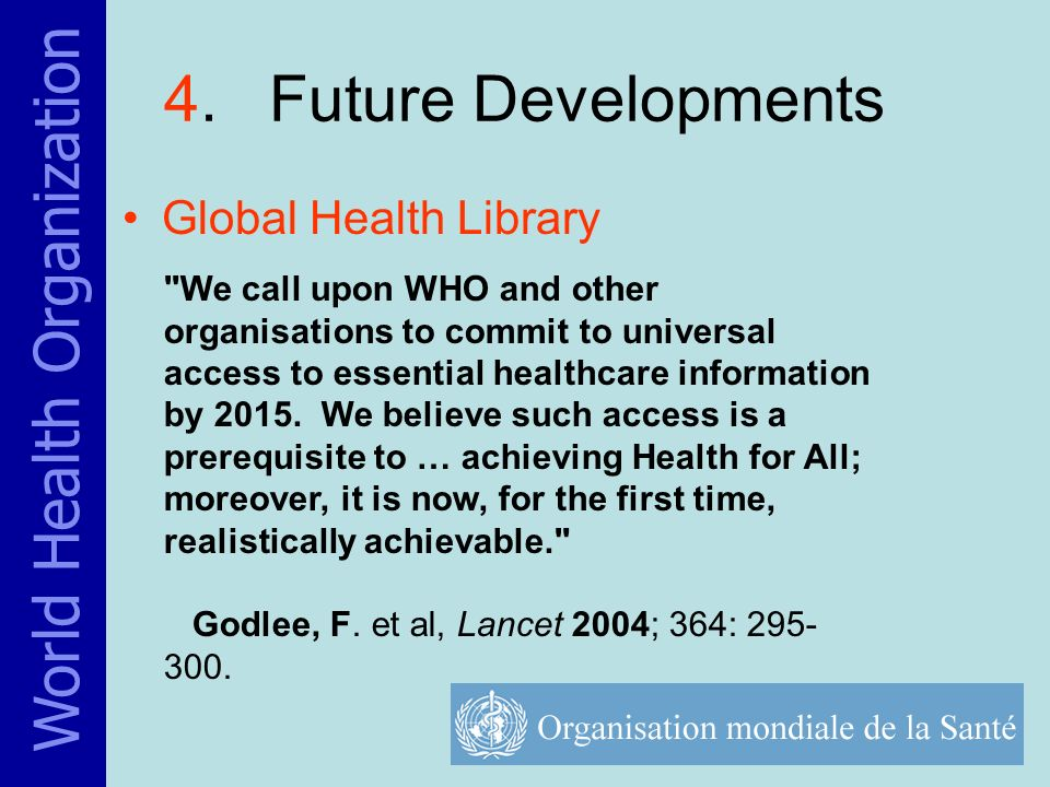 We call upon WHO and other organisations to commit to universal access to essential healthcare information by 2015.