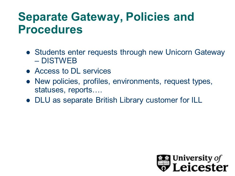 Separate Gateway, Policies and Procedures Students enter requests through new Unicorn Gateway – DISTWEB Access to DL services New policies, profiles,