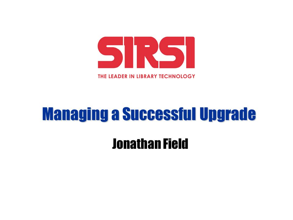Managing a Successful Upgrade Jonathan Field