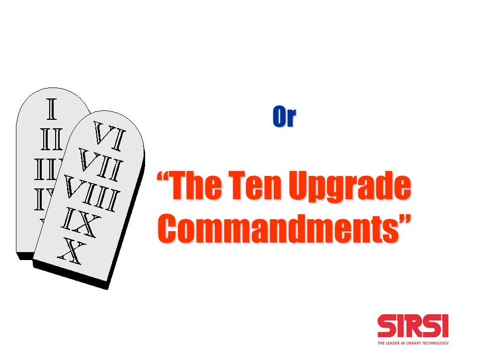 Or The Ten Upgrade Commandments