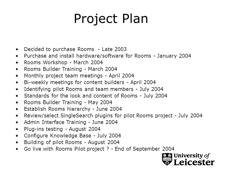 Project Plan Decided to purchase Rooms - Late 2003 Purchase and install hardware/software for Rooms - January 2004 Rooms Workshop - March 2004 Rooms B
