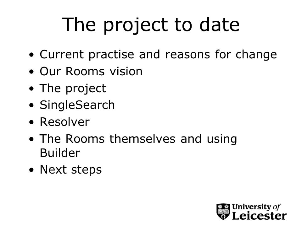 The project to date Current practise and reasons for change Our Rooms vision The project SingleSearch Resolver The Rooms themselves and using Builder