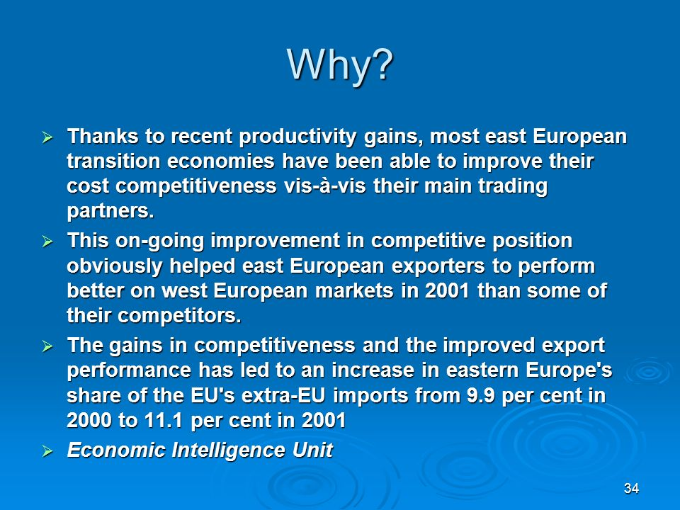 34 Why? Thanks to recent productivity gains, most east European transition economies have been able to improve their cost competitiveness vis-à-vis th