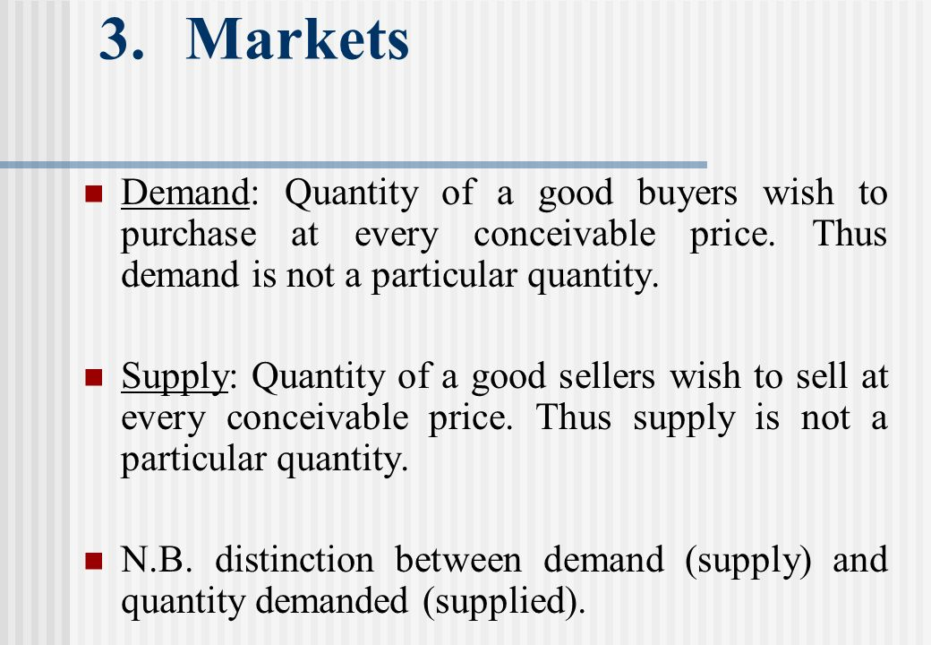 3.Markets Demand: Quantity of a good buyers wish to purchase at every conceivable price.