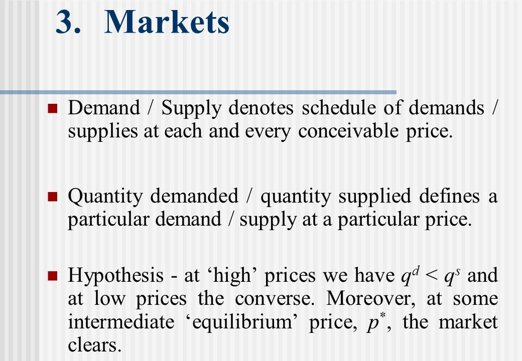 3.Markets Demand / Supply denotes schedule of demands / supplies at each and every conceivable price.