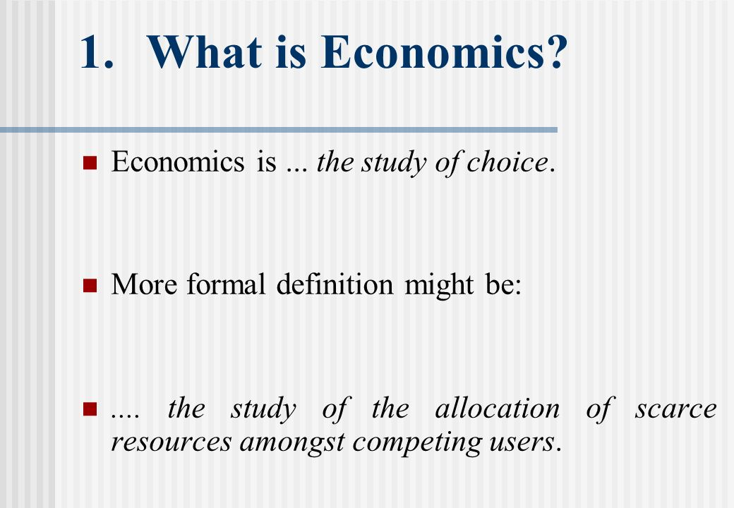 1.What is Economics. Economics is... the study of choice.