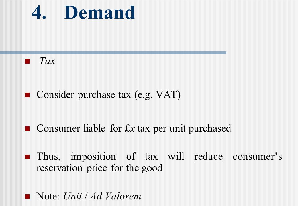 4. Demand Tax Consider purchase tax (e.g.