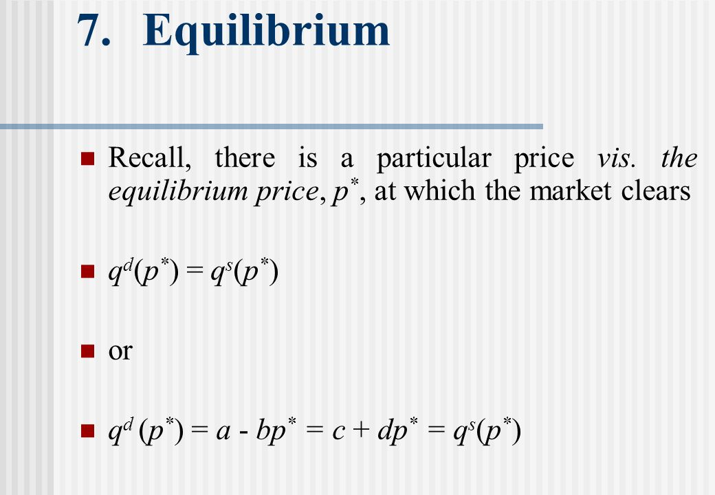 7. Equilibrium Recall, there is a particular price vis.
