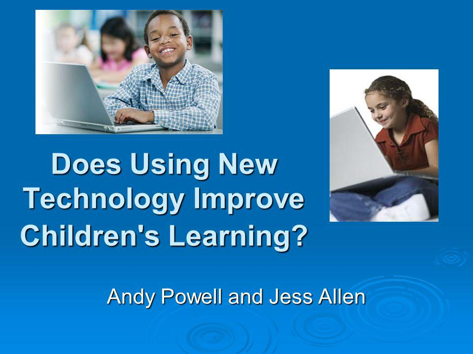 Does Using New Technology Improve Children's Learning? Andy Powell and Jess Allen