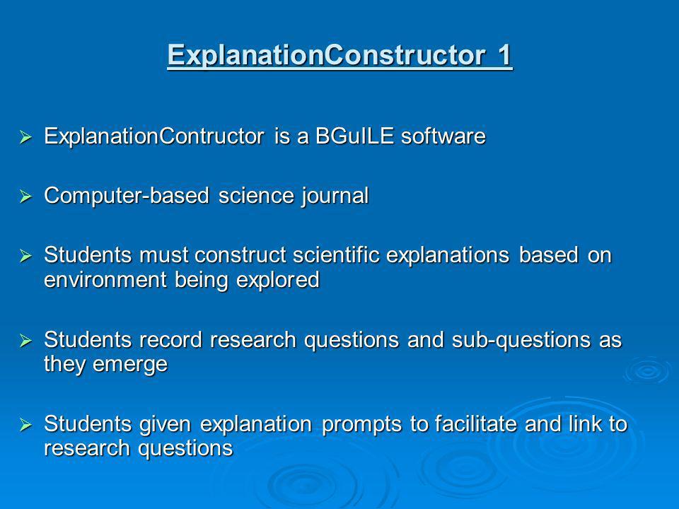 ExplanationConstructor 1 ExplanationContructor is a BGuILE software ExplanationContructor is a BGuILE software Computer-based science journal Computer