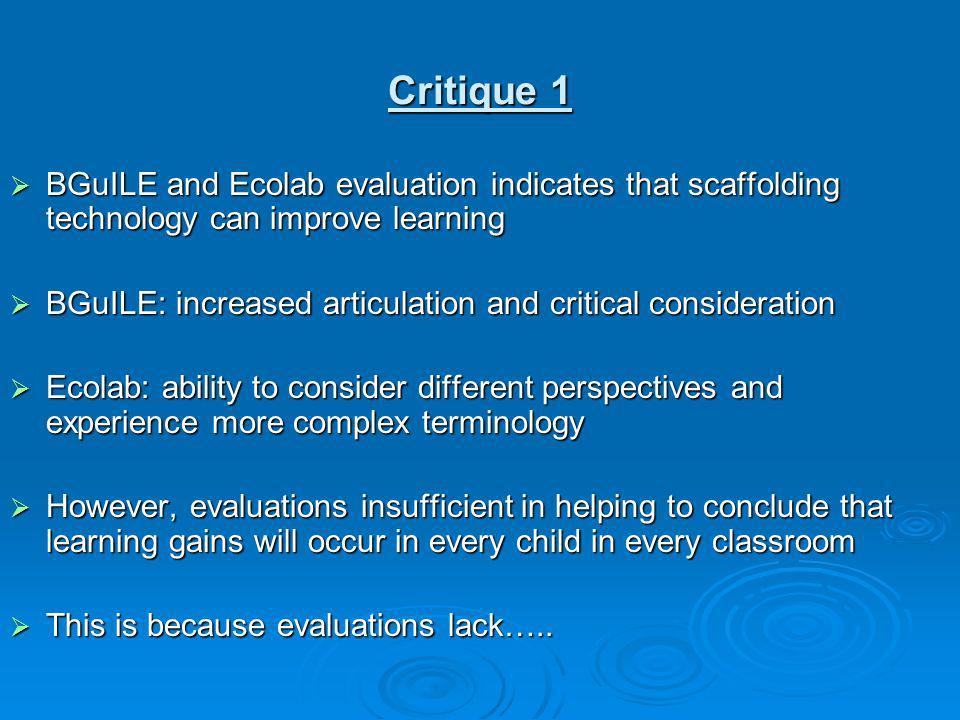 Critique 1 BGuILE and Ecolab evaluation indicates that scaffolding technology can improve learning BGuILE and Ecolab evaluation indicates that scaffol