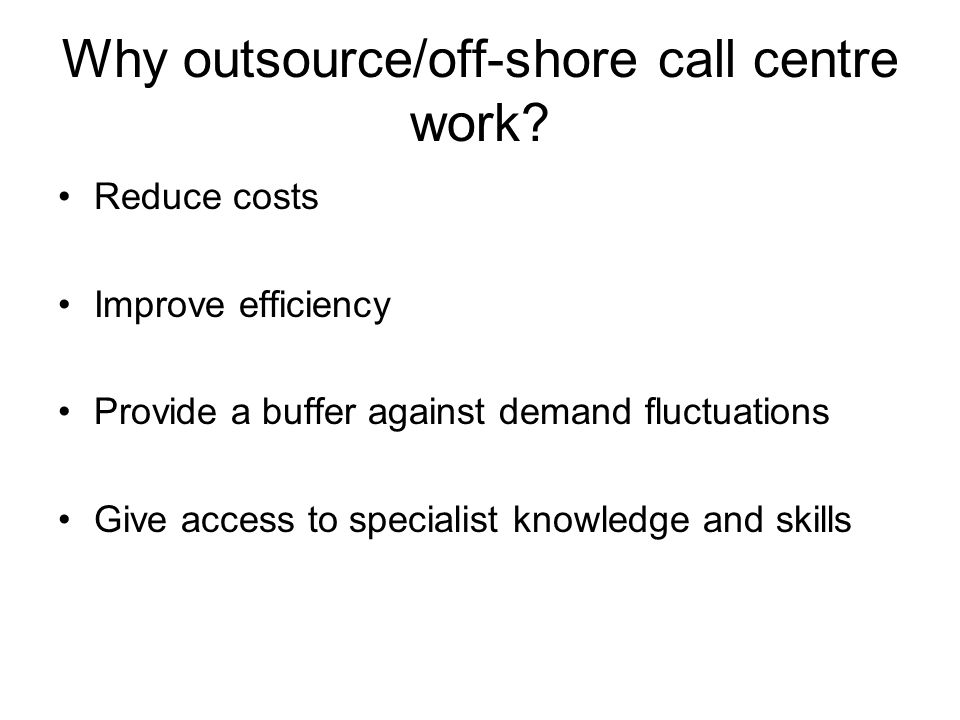 Why outsource/off-shore call centre work.