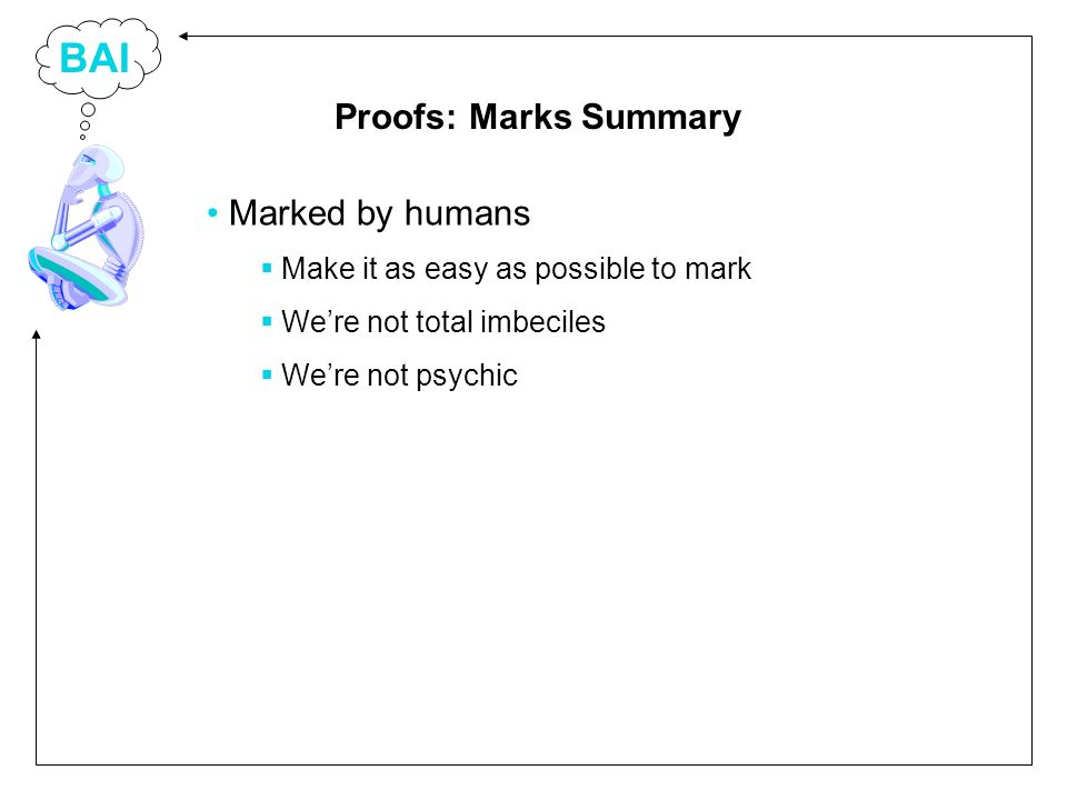 BAI Marked by humans Make it as easy as possible to mark Were not total imbeciles Were not psychic Proofs: Marks Summary