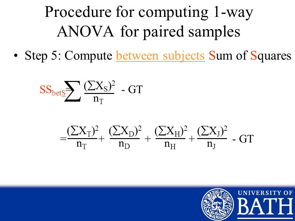 Procedure for computing 1-way ANOVA for paired samples Step 5: Compute between subjects Sum of Squares SS betS = - GT = + + + - GT ( X S ) 2 nTnT ( X