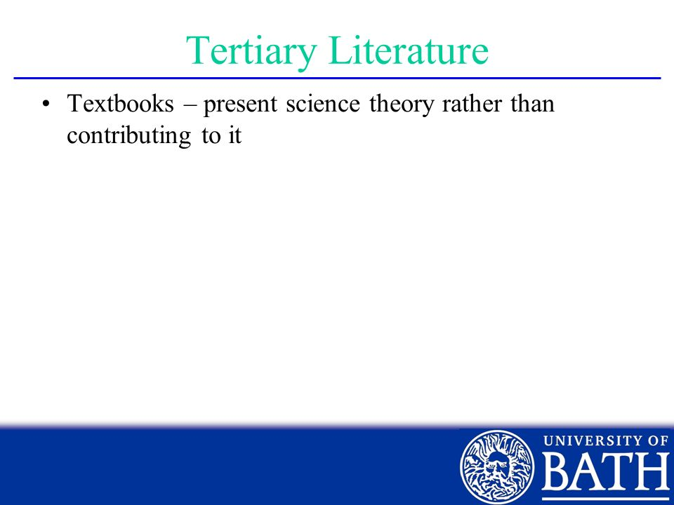Tertiary Literature Textbooks – present science theory rather than contributing to it