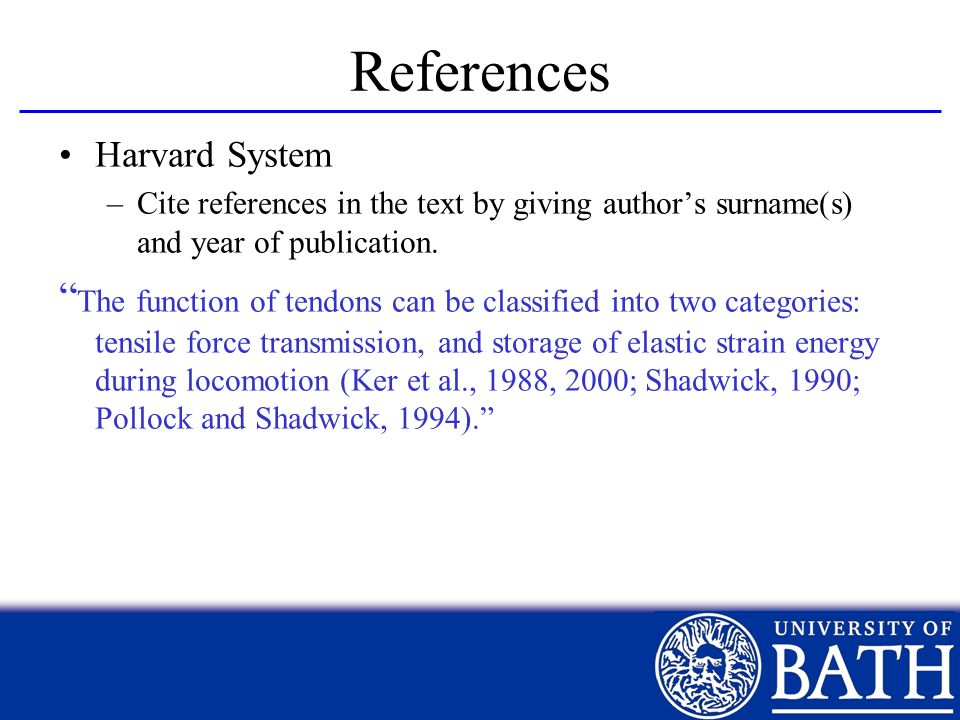 References Harvard System –Cite references in the text by giving authors surname(s) and year of publication. The function of tendons can be classified