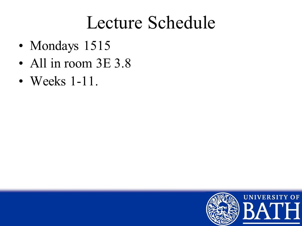 Lecture Schedule Mondays 1515 All in room 3E 3.8 Weeks 1-11.